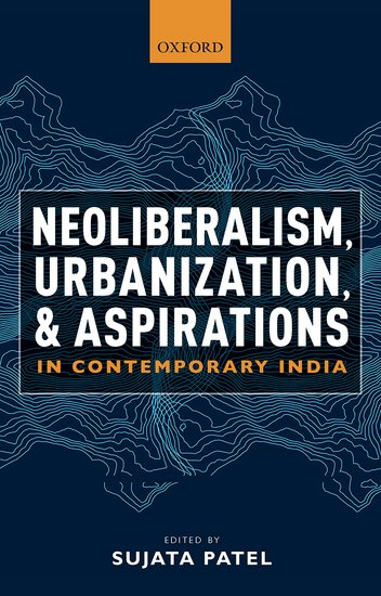 Neoliberalism, Urbanization and Aspirations in Contemporary India