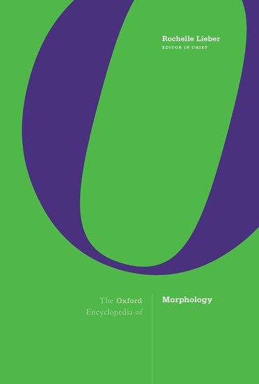 The Oxford Encyclopedia of Morphology