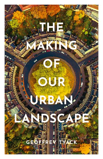 The Making of Our Urban Landscape