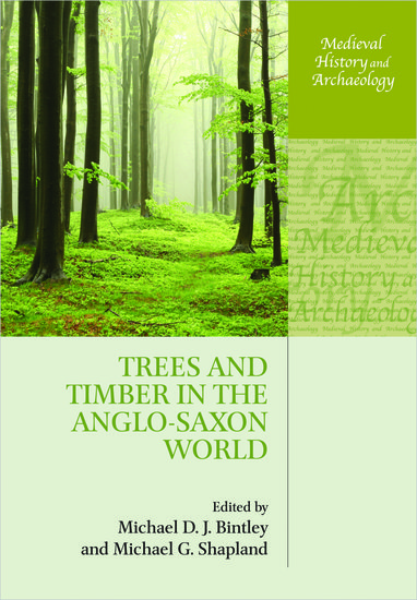 Trees and Timber in the Anglo-Saxon World