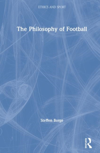 Ethics and Sport: The Philosophy of Football