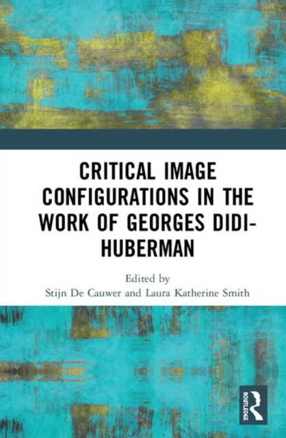 Critical Image Configurations: The Work of Georges Didi-Huberman