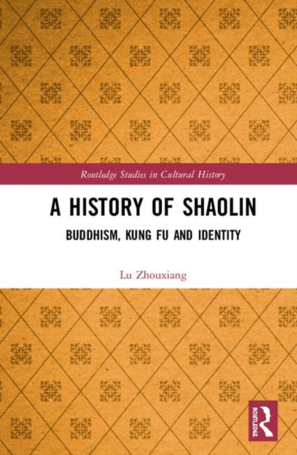Routledge Studies in Cultural History: A History of Shaolin