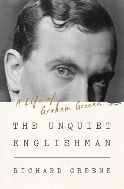 The Unquiet Englishman - A Life of Graham Greene