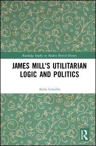 James Mill's Utilitarian Logic and Politics