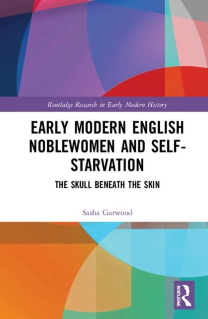 Early Modern English Noblewomen and Self-Starvation