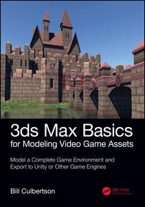 3ds Max Basics for Modeling Video Game Assets: Volume 1