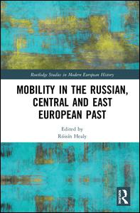 Routledge Studies in Modern European History: Mobility in the Russian, Central and East European Past