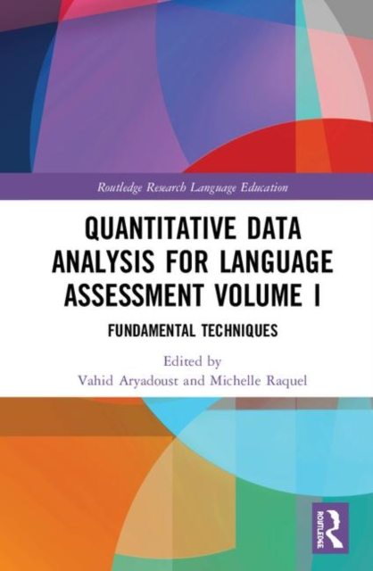 Routledge Research in Language Education: Quantitative Data Analysis for Language Assessment Volume I