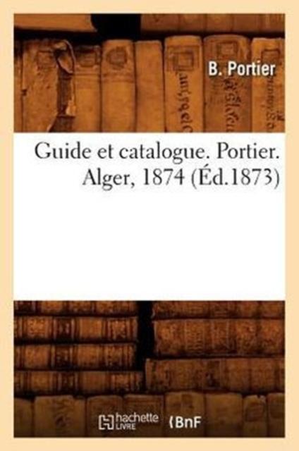 Guide Et Catalogue. Portier. Alger, 1874 (Éd.1873)