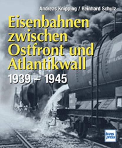 Eisenbahnen zwischen Ostfront und Atlantikwall 1939-1945
