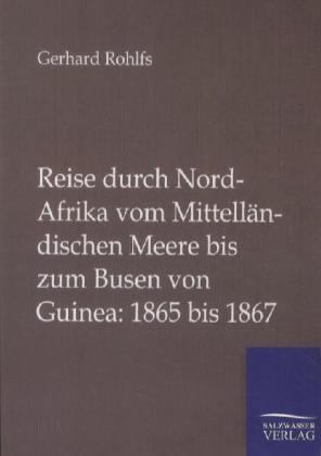 Reise durch Nord-Afrika vom Mittelländischen Meere bis zum Busen von Guinea: 1865 bis 1867