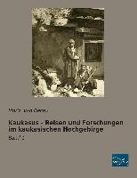 Kaukasus - Reisen und Forschungen im kaukasischen Hochgebirge