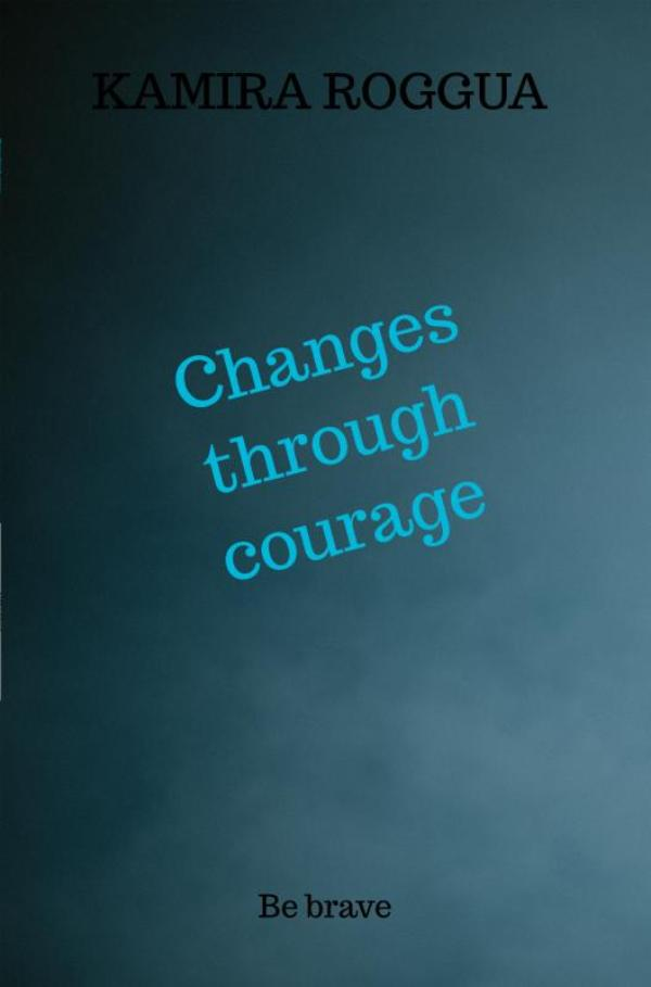 Changes through courage
