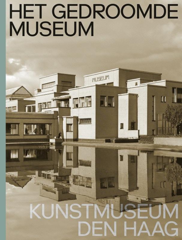 Het gedroomde museum. Kunstmuseum Den Haag