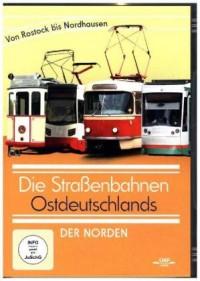 Die Strassenbahnen Ostdeutschlands - Der Norden von Rostock bis Nordhausen