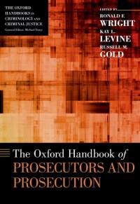 The Oxford Handbook of Prosecutors and Prosecution