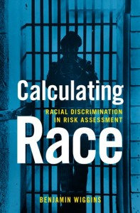 Calculating Race: Racial Descrimination in Risk Assessment