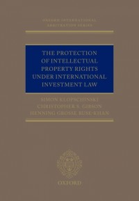 The Protection of Intellectual Property Rights Under International Investment Law