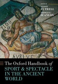 The Oxford Handbook Sport and Spectacle in the Ancient World