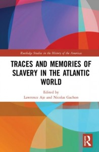Traces and Memories of Slavery in the Atlantic World