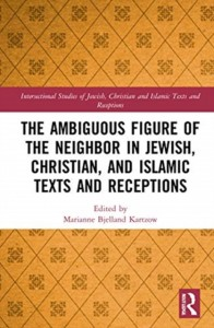The Ambiguous Figure of the Neighbor in Jewish, Christian, and Islamic Texts and Receptions