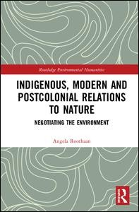 Indigenous, Modern and Postcolonial Relations to Nature