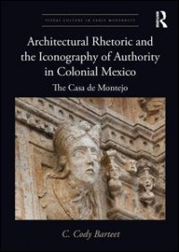 Architectural Rhetoric and the Iconography of Authority in Colonial Mexico