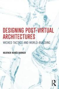 Designing Post-Virtual Architectures
