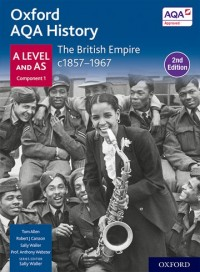 Oxford AQA History for A Level: The British Empire c1857-1967 Student Book Second Edition