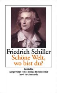 Schiller, F: »Schöne Welt, wo bist du?«