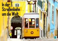 In der Straßenbahn um die Welt (Wandkalender 2021 DIN A3 quer)