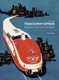 TRANS EUROP EXPRESS, poster art 1957-1990.