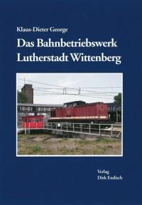 Das Bahnbetriebswerk Lutherstadt Wittenberg