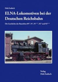 ELNA - Lokomotiven bei der Deutschen Reichsbahn - Die Geschichte der Baureihen 89/62, 91/2, 91/61-67, 92/29 und 92/61-66