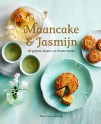 Maancake & Jasmijn -100 geheime recepten van Chinese moeders