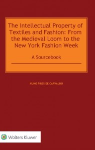 The Intellectual Property of Textiles and Fashion: From the Medieval Loom to the New York Fashion Week