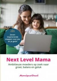 Next Level Mama. Ambitieuze moeders op zoek naar balans, groei en geluk.
