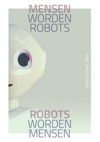Mensen worden robots, robots worden mensen door Mike van Rijswijk