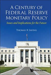 Century Of Federal Reserve Monetary Policy, A: Issues And Implications For The Future